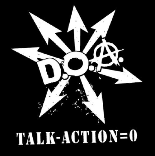 D.O.A. Talk Minus Action Equals Zero
