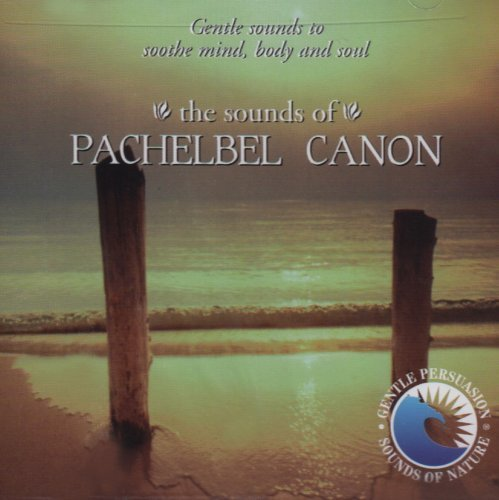 Gentle Persuasion Sounds Of Pachelbel's Cannon B Gentle Persuasion