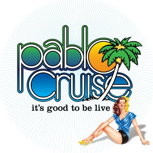 Pablo Cruise It's Good To Be Live