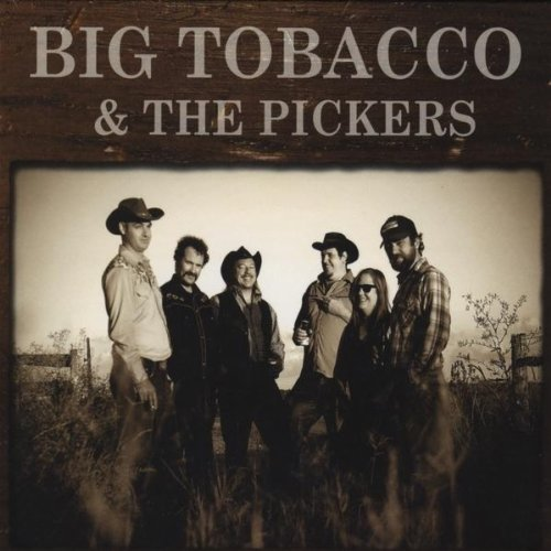 Big Tobacco & The Pickers Big Tobacco & The Pickers