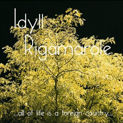 Rigamarole Idyll All Of Life Is A Foreign Count