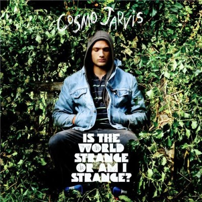 Cosmo Jarvis Is The World Strange Or Am I S