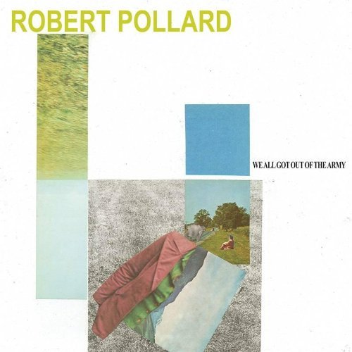 Robert Pollard We All Got Out Of The Army