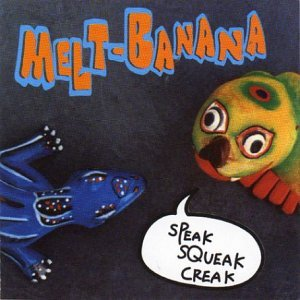 Melt Banana Speak Squeak Creak
