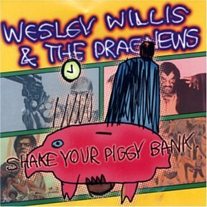 Willis Wesley Shake Your Piggy Bank