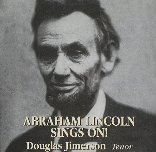 Douglas Jimerson Abraham Lincoln Sings On!