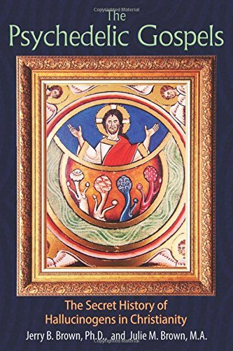 Jerry B. Brown The Psychedelic Gospels The Secret History Of Hallucinogens In Christiani