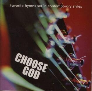 Choose God Favorite Hymns Set In Contemporary Styles