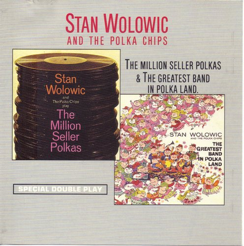 Stan Wolowic & The Polka Chips Million Seller Polkas & Best Band In Polka Land