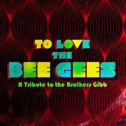 To Love The Bee Gees To Love The Bee Gees To Love The Bee Gees