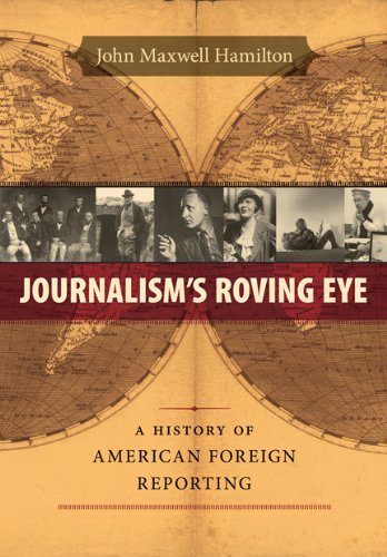 john-maxwell-hamilton-journalisms-roving-eye-a-history-of-american-foreign-reporting