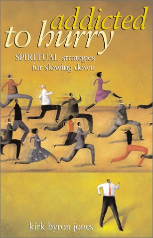 kirk-byron-jones-addicted-to-hurry-spiritual-strategies-for-slowing-down
