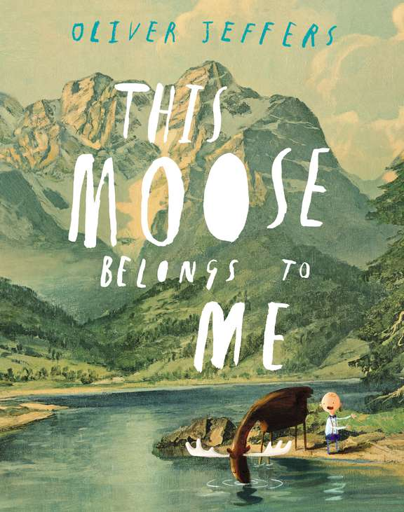 oliver-jeffers-this-moose-belongs-to-me