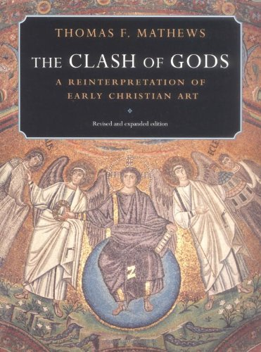 thomas-f-mathews-the-clash-of-gods-a-reinterpretation-of-early-christian-art-revis-revised-and-exp