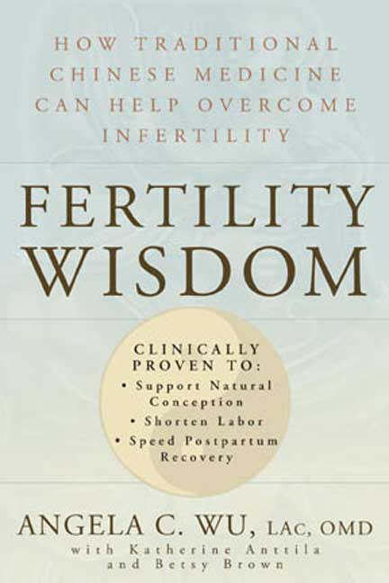 angela-c-wu-fertility-wisdom-how-traditional-chinese-medicine-can-help-overcom