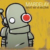 mardelay-what-weve-become