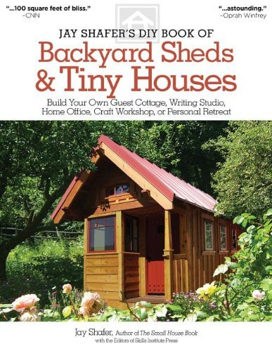 jay-shafer-jay-shafers-diy-book-of-backyard-sheds-tiny-hou-build-your-own-guest-cottage-writing-studio-hom