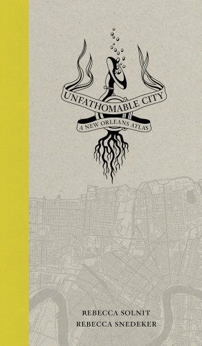 rebecca-solnit-unfathomable-city-a-new-orleans-atlas