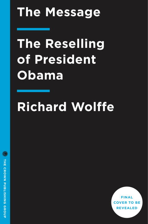 richard-wolffe-message-the-the-reselling-of-president-obama