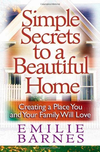 emilie-barnes-simple-secrets-to-a-beautiful-home-creating-a-place-you-and-your-family-will-love