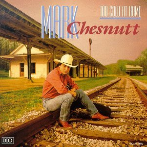 Mark Chesnutt/Too Cold At Home