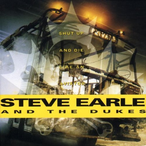 Steve Earle Shut Up & Die Like An Aviator