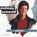 Rodney Crowell Let The Picture Paint Itself