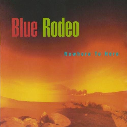 Blue Rodeo Nowhere To Here CD R
