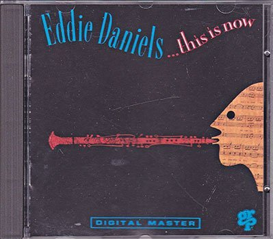 Eddie Daniels This Is Now