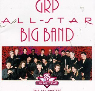 Grp All Star Big Band Grp All Star Big Band Grusin Benoit Ritenour Scott Valentin Burton Daniels Watts
