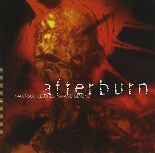 Afterburn Wax Trax! Records Afterburn Wax Trax! Records Underworld Kmfdm Connelly Kirk Die Warzau Psykosonik Larkin