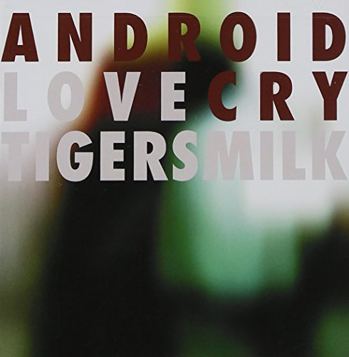 Tigersmilk Android Love Cry