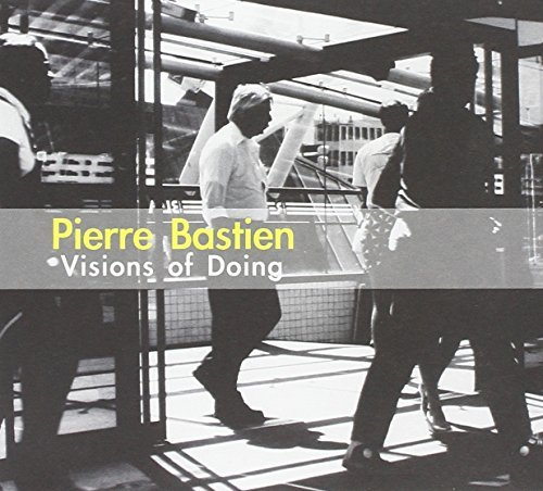 Pierre Bastien Visions Of Doing