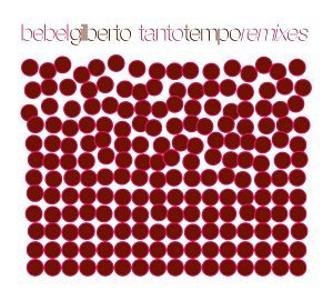 Bebel Gilberto Tanto Tempo Remixes