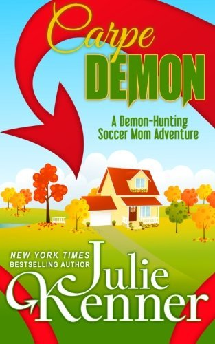 J. Kenner Carpe Demon Adventures Of A Demon Hunting Soccer Mom