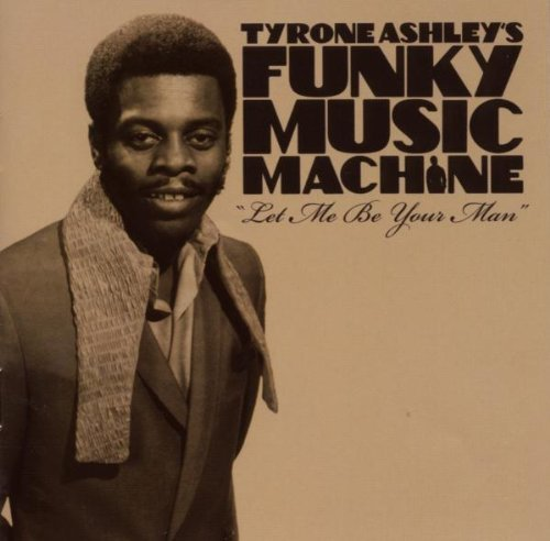 Tyrone Funky Music Mac Ashleys Let Me Be Your Man