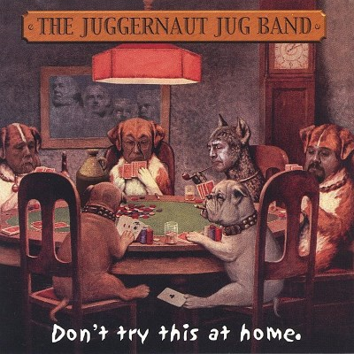 Juggernaut Jug Band Don't Try This At Home