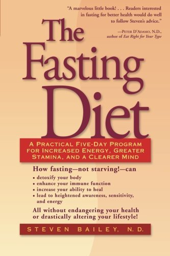 Steven Bailey The Fasting Diet A Practical Five Day Program For Increased Energy