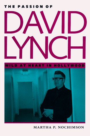 Martha P. Nochimson The Passion Of David Lynch Wild At Heart In Hollywood