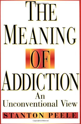 Stanton Peele The Meaning Of Addiction An Unconventional View 1998 Reissued P