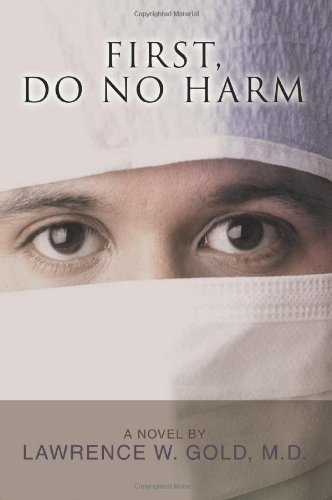 Lawrence W. Gold M. D. First Do No Harm