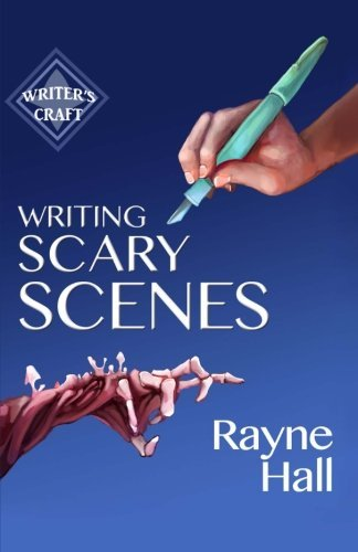 Rayne Hall Writing Scary Scenes Professional Techniques For Thrillers Horror And