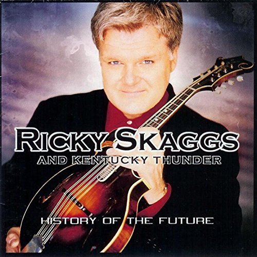 Ricky Skaggs History Of The Future History Of The Future