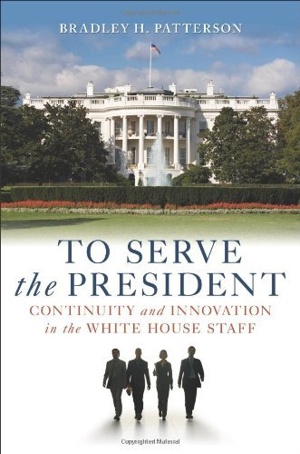 Bradley H. Patterson To Serve The President Continuity And Innovation In The White House Staf