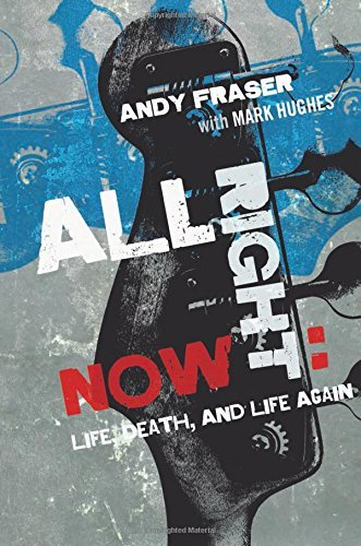 Andy Fraser All Right Now Life Death And Life Again