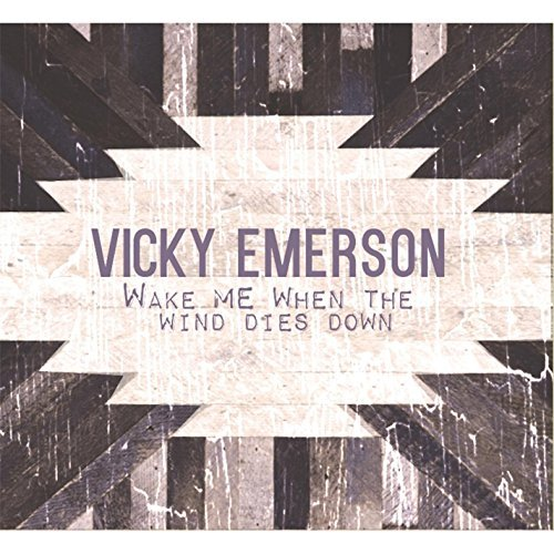 Vicky Emerson/Wake Me When The Wind Dies Dow