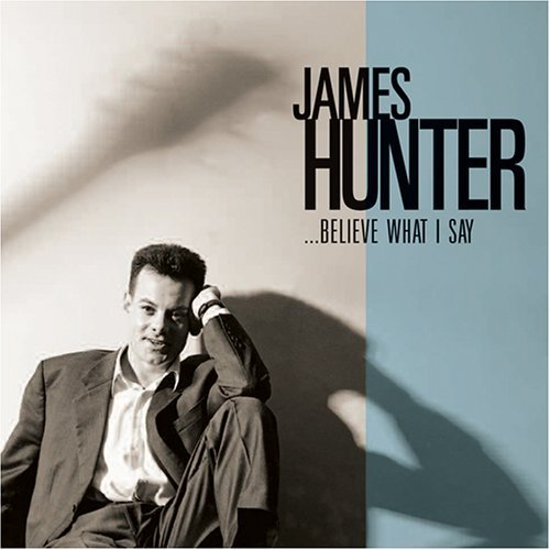 James Hunter Believe What I Say