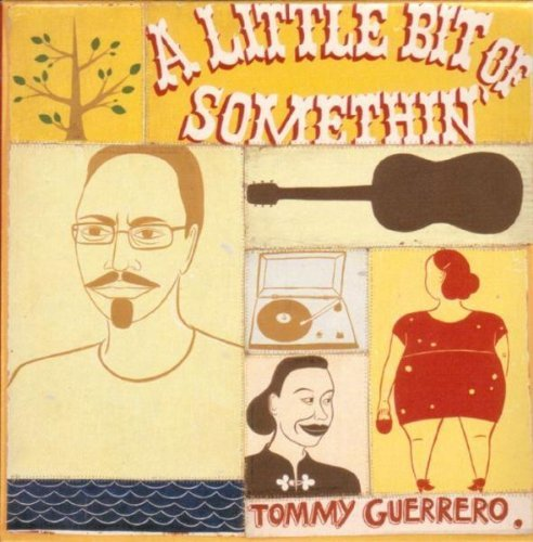 Tommy Guerrero Little Bit Of Somethin'