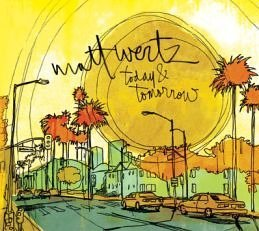 Matt Wertz Today & Tomorrow
