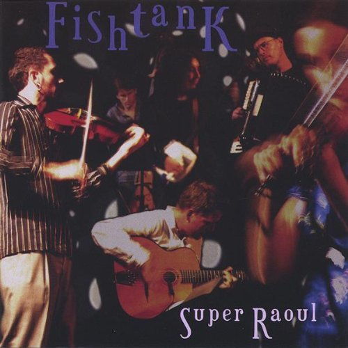 Fishtank Ensemble Super Raoul